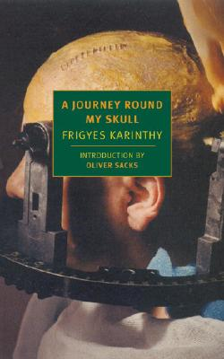 A Journey Round My Skull By Karinthy, Frigyes/ Barker, Vernon Duckworth (TRN)/ Sacks, Oliver W. (INT)